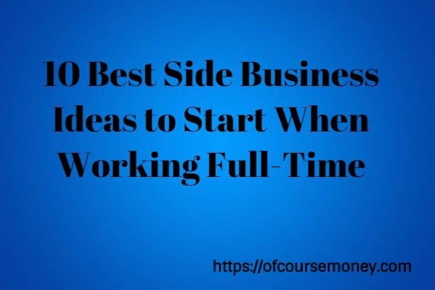 10 Best Side Business Ideas to Start When Working Full-Time