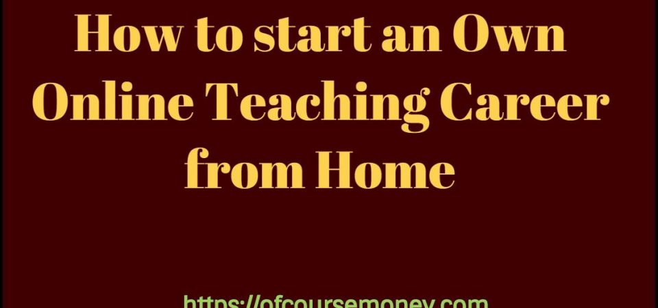 How to start an Own Online Teaching Career from Home