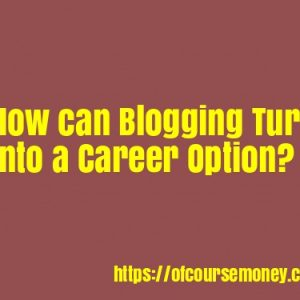 How can Blogging turn into a Career option? How much can one earn by Blogging