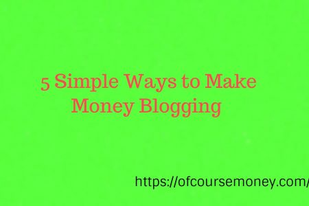 5 Simple Ways to Make Money Blogging (Interesting and Real Way)