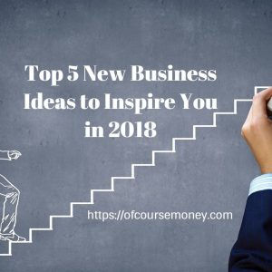 Top 5 New Business Ideas to Inspire You in 2018
