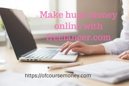 Make huge money online with freelancer.com