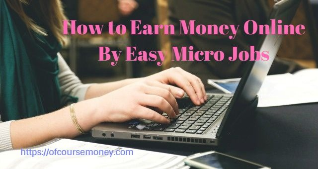 How to Earn Money Online By Easy Micro Jobs (Without Investment)