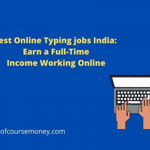 Best Online Typing jobs in India : Earn a Full-Time Income Working Online
