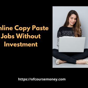Earn Money from Online Copy Paste Jobs Without Investment